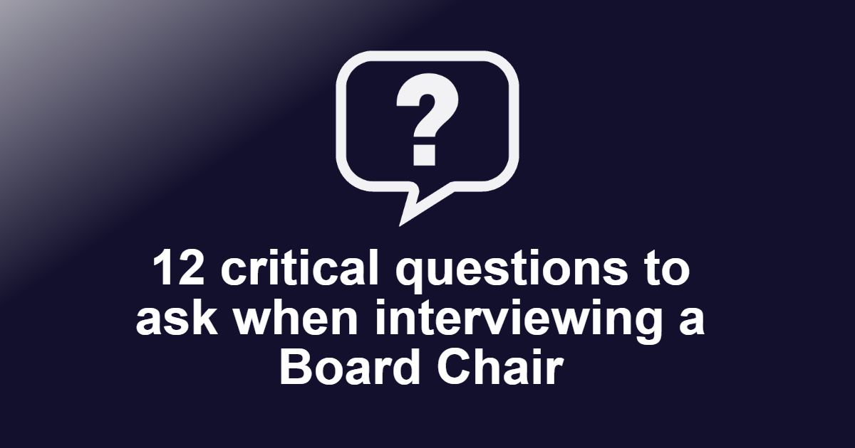 12 critical questions to ask when interviewing a Board Chair