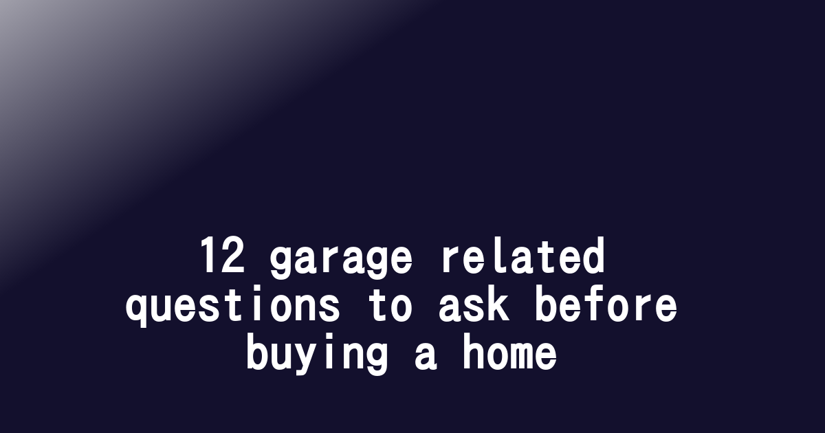 12 garage related questions to ask before buying a home