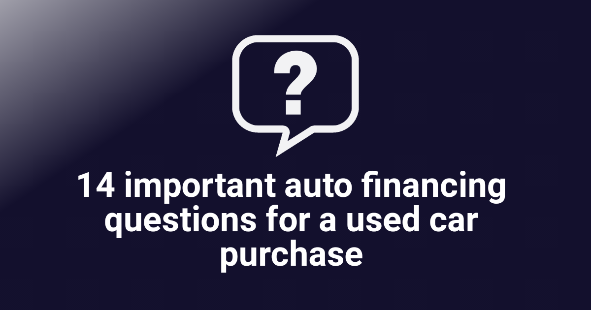 14 important auto financing questions for a used car purchase