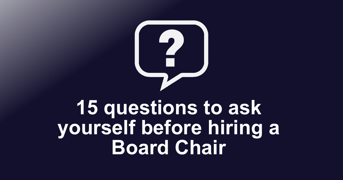 15 questions to ask yourself before hiring a Board Chair
