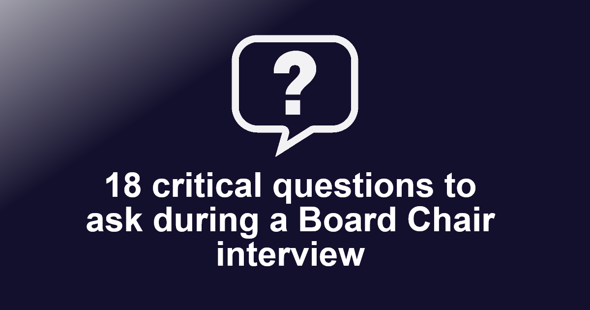 18 critical questions to ask during a Board Chair interview