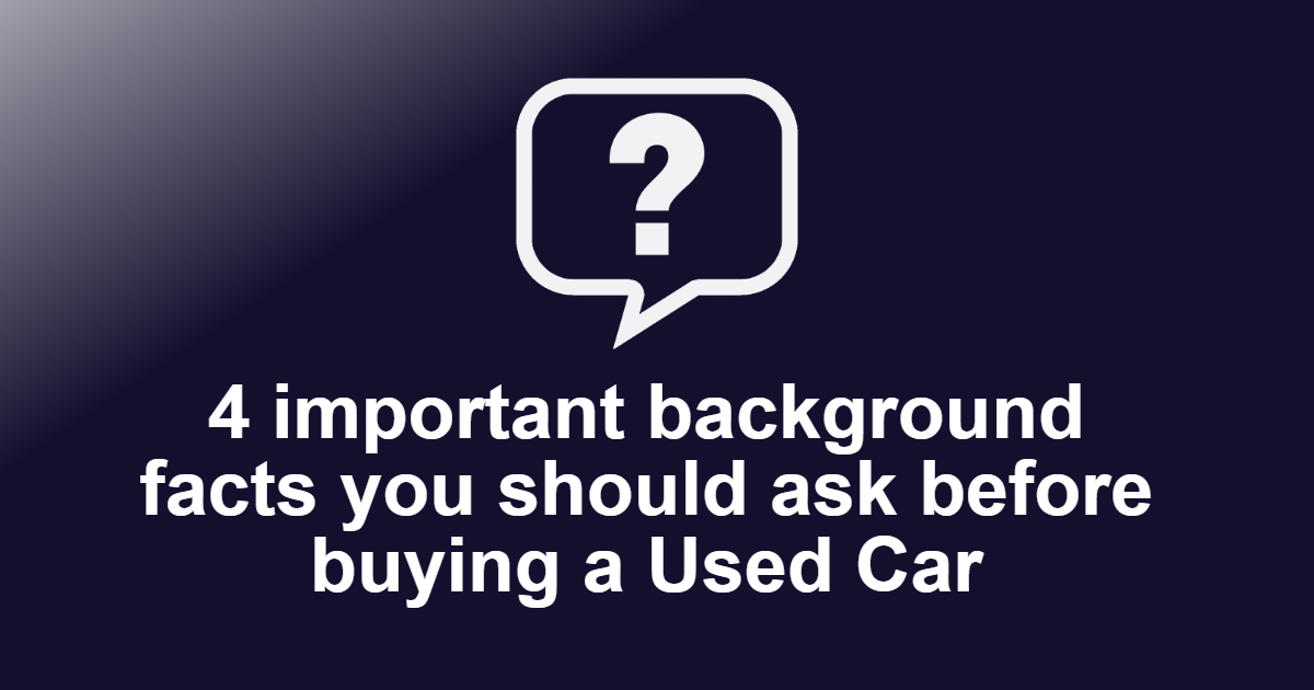 4 important background facts you should ask before buying a Used Car