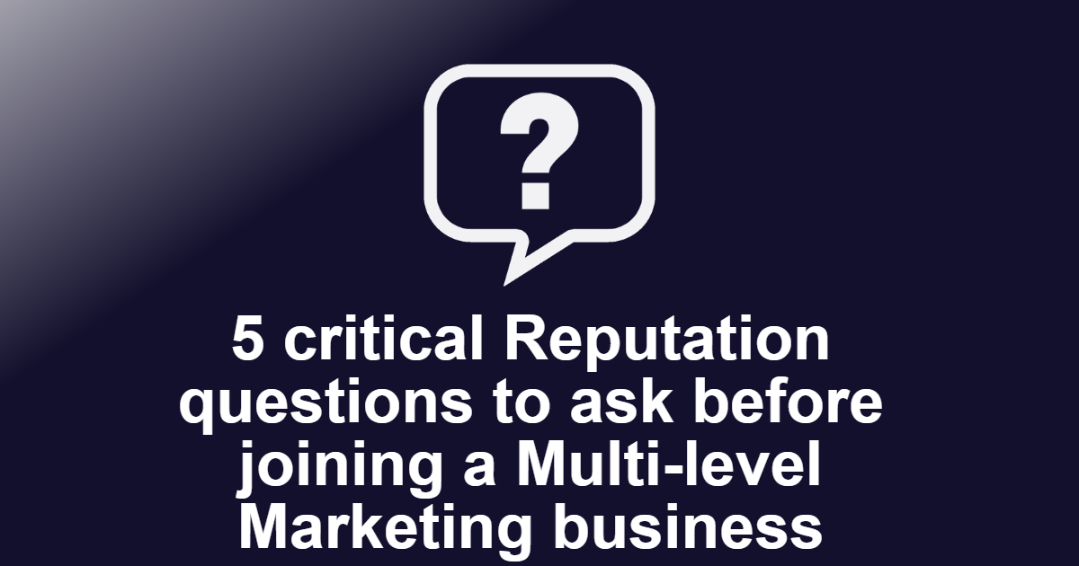 5 critical Reputation questions to ask before joining a Multi-level Marketing business