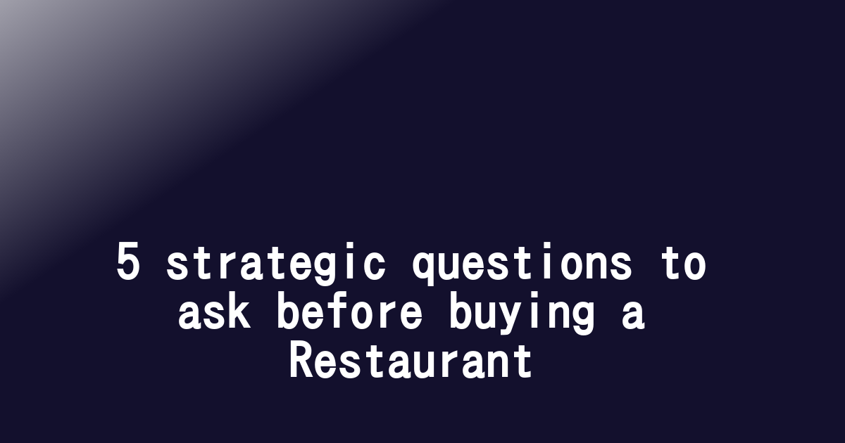 5 strategic questions to ask before buying a Restaurant