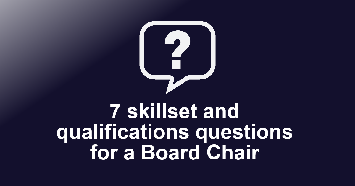 7 skillset and qualifications questions for a Board Chair