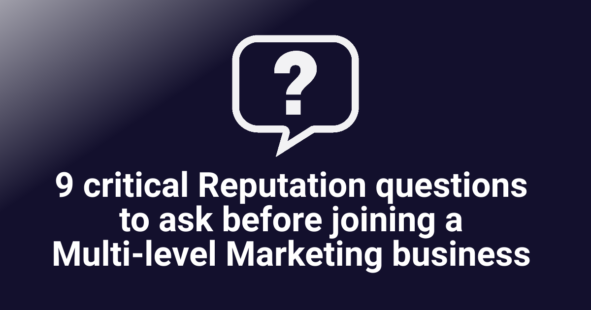 9 critical Reputation questions to ask before joining a Multi-level Marketing business