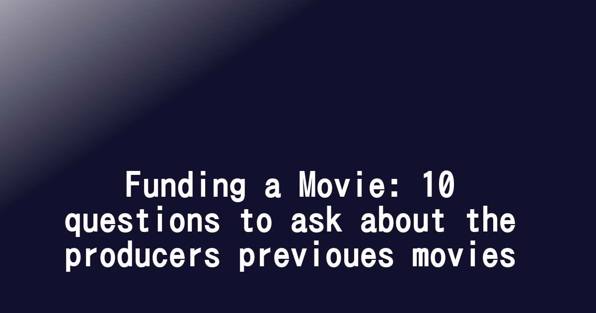 Funding a Movie: 10 questions to ask about the producers previoues movies