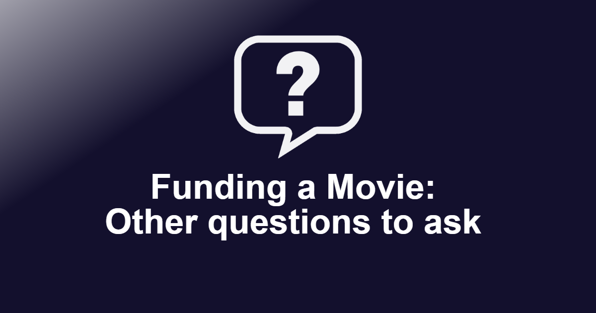 Funding a Movie: Other questions to ask