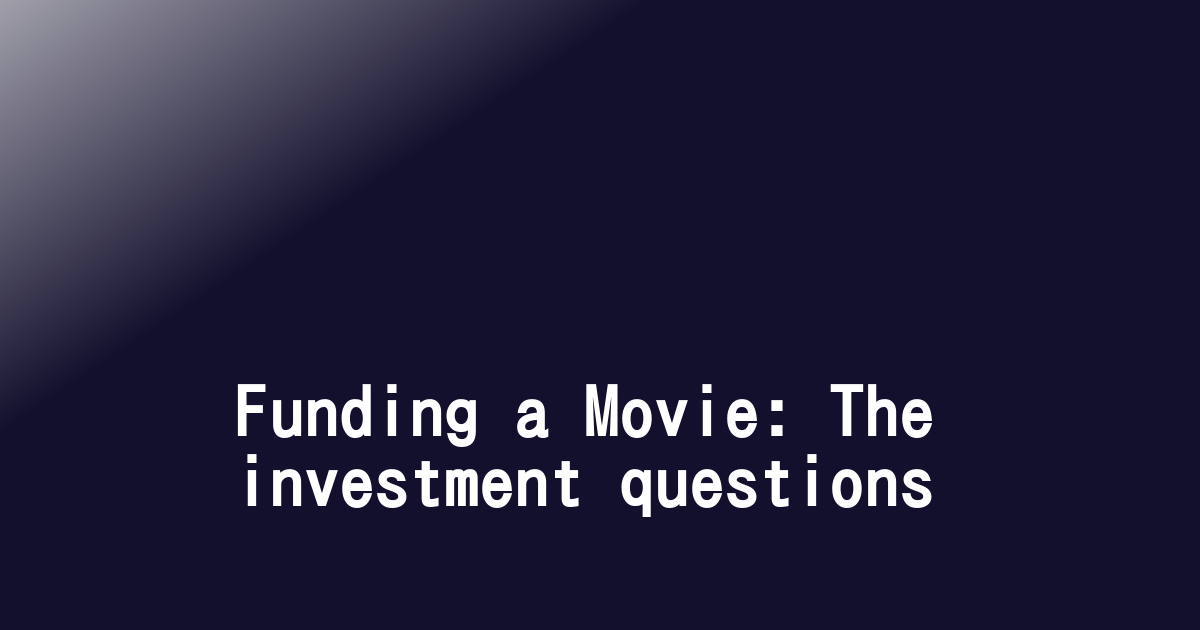 Funding a Movie: The investment questions