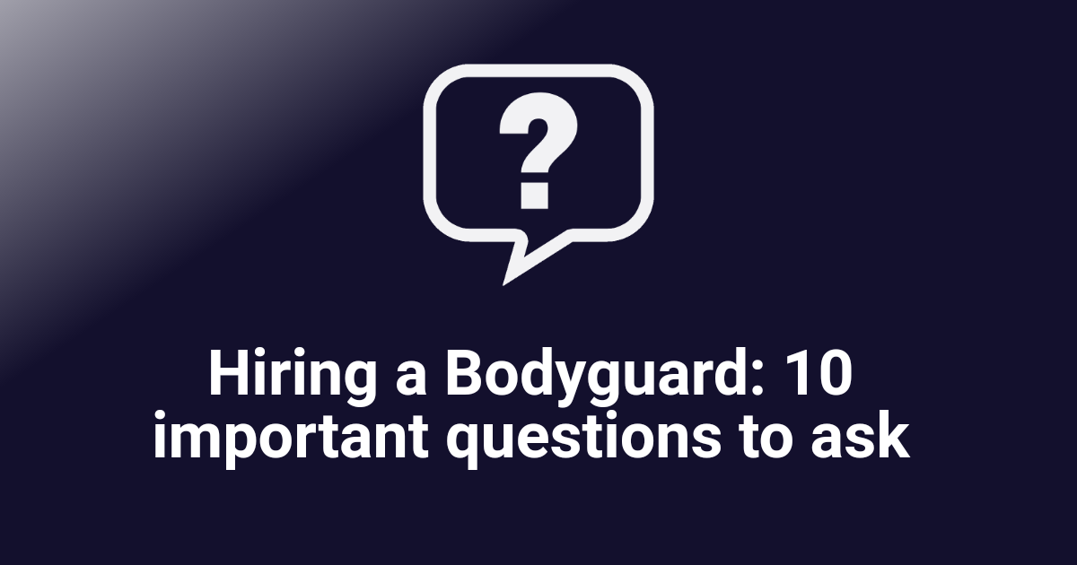Hiring a Bodyguard: 10 important questions to ask