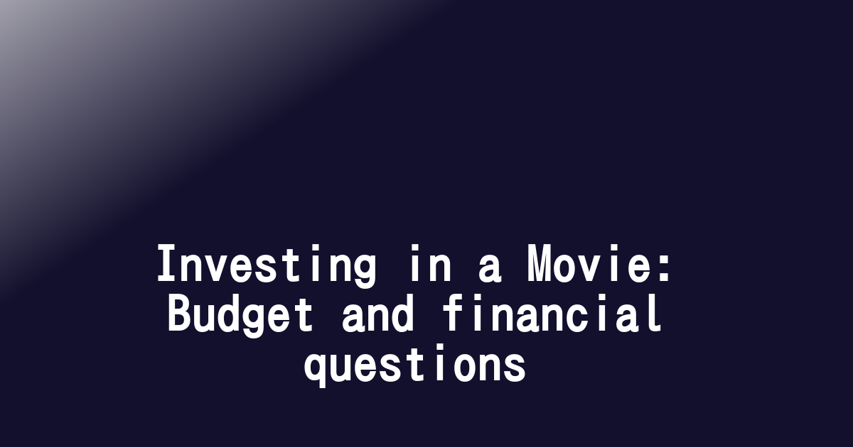 Investing in a Movie: Budget and financial questions
