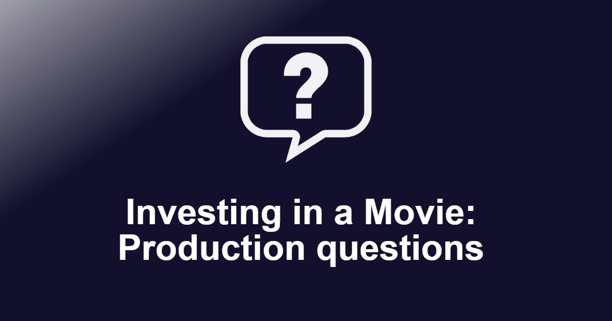 Investing in a Movie: Production questions