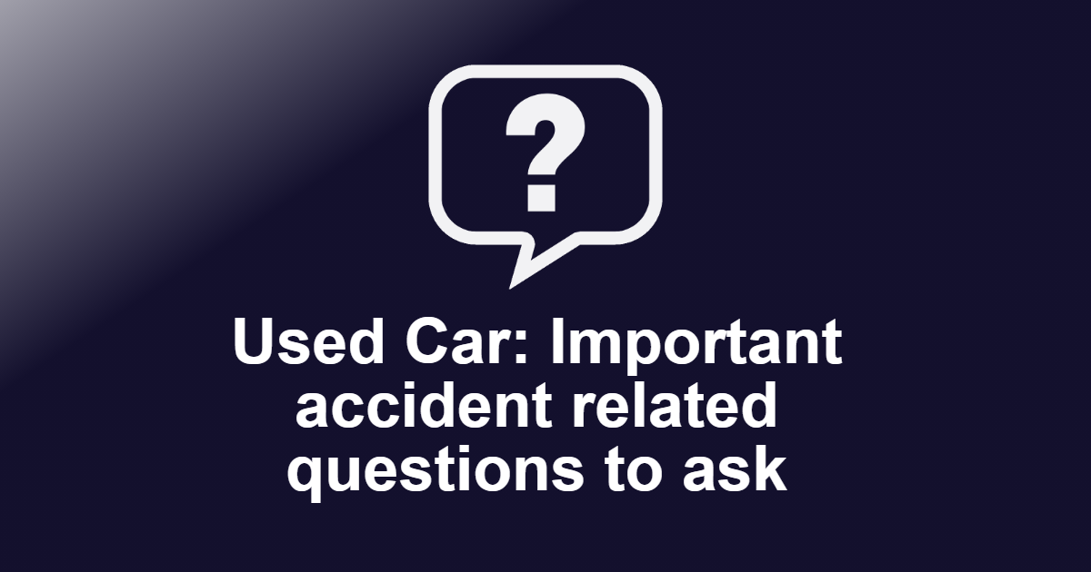 Used Car: Important accident related questions to ask