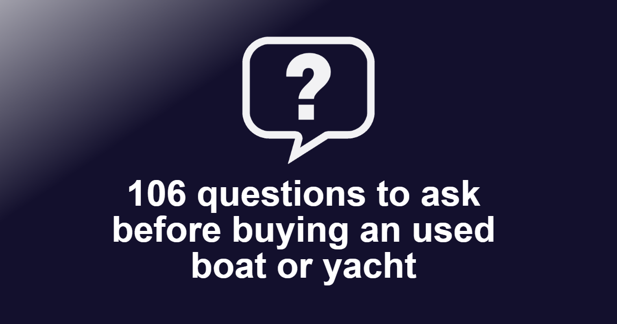 Questions to ask before buying an used boat or yacht