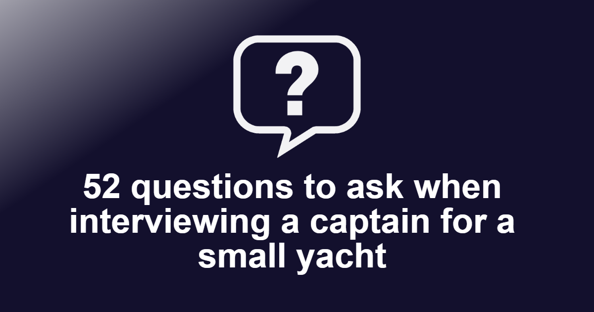 Questions to ask when interviewing a Captain for a small yacht