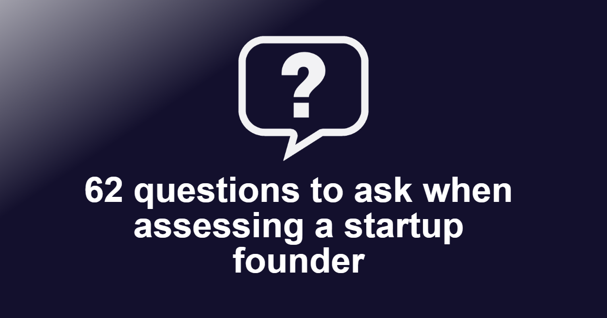 Questions to ask when assessing a startup founder