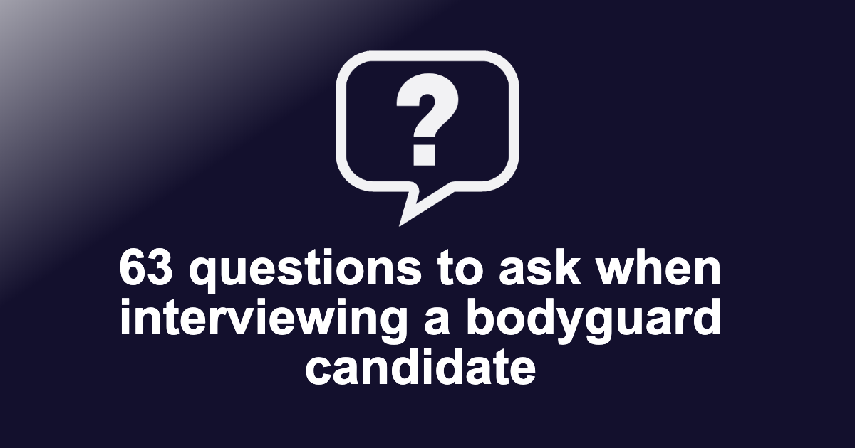 Questions to ask when interviewing a Bodyguard candidate