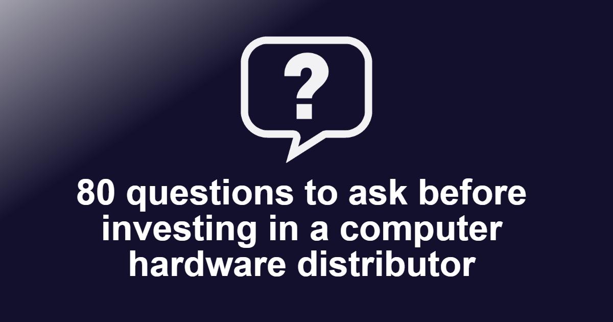 Questions to ask before investing in a Computer Hardware Distributor